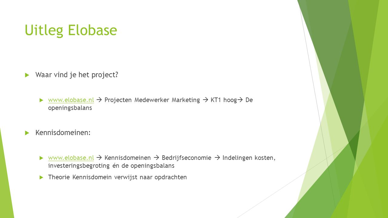 Inleiding Openingsbalans  Neem de intro en inleiding (stappenplan) door op elobase  Kun je vinden bij: Project medewerker marketing, kt1 hoog, openingsbalans