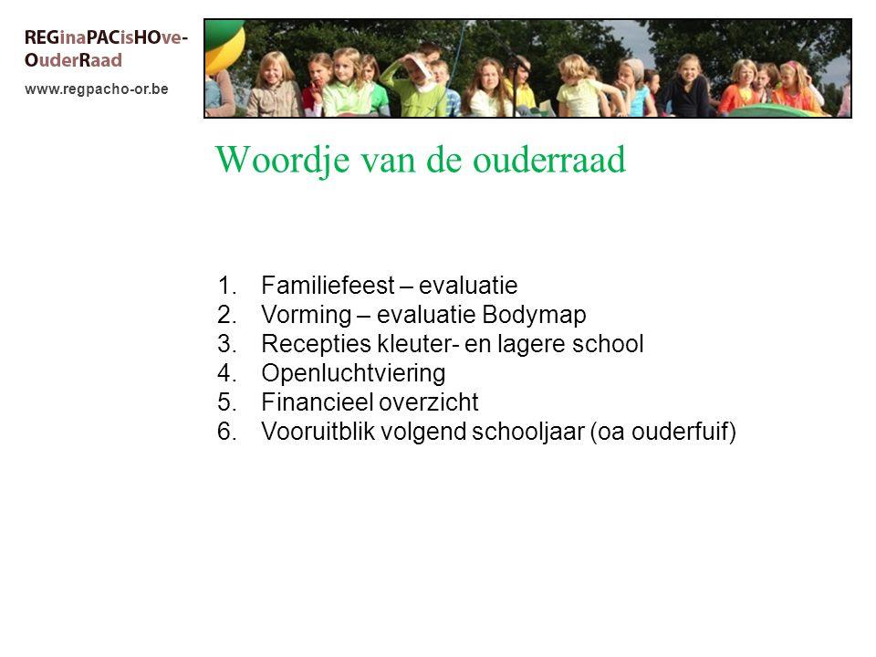 www.regpacho-or.be Woordje van de ouderraad 1.Familiefeest – evaluatie 2.Vorming – evaluatie Bodymap 3.Recepties kleuter- en lagere school 4.Openluchtviering 5.Financieel overzicht 6.Vooruitblik volgend schooljaar (oa ouderfuif)