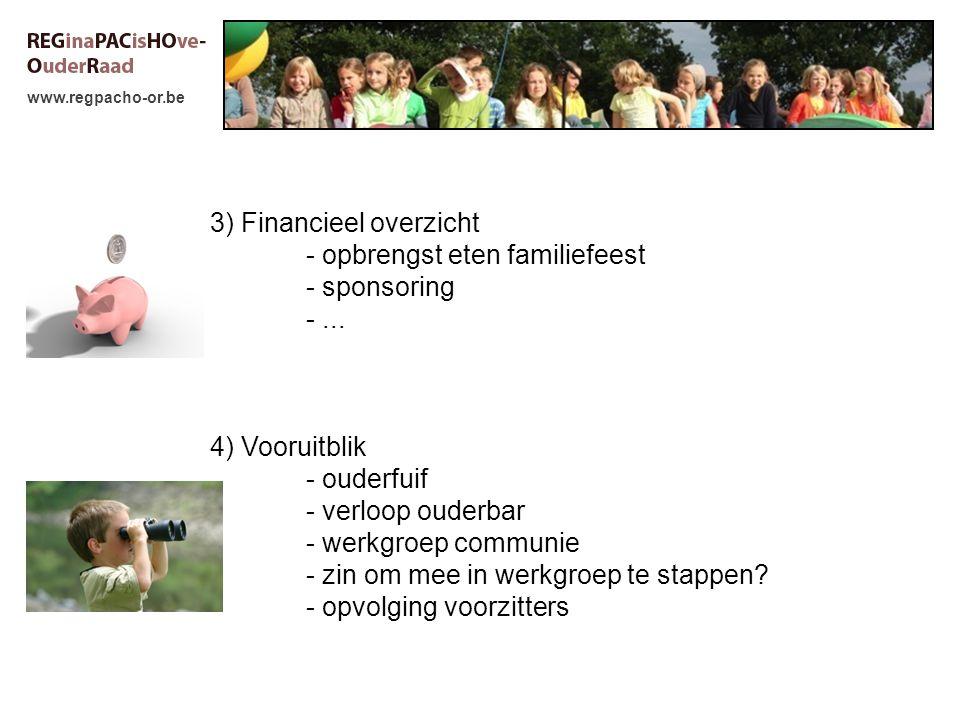 www.regpacho-or.be 3) Financieel overzicht - opbrengst eten familiefeest - sponsoring -... 4) Vooruitblik - ouderfuif - verloop ouderbar - werkgroep c