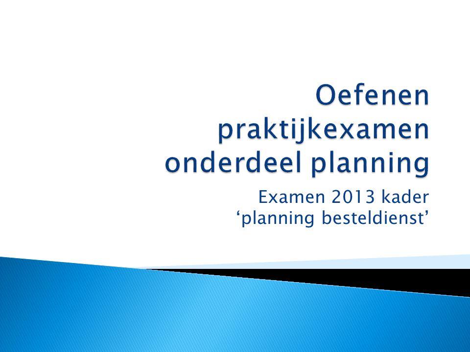 Examen 2013 kader 'planning besteldienst'