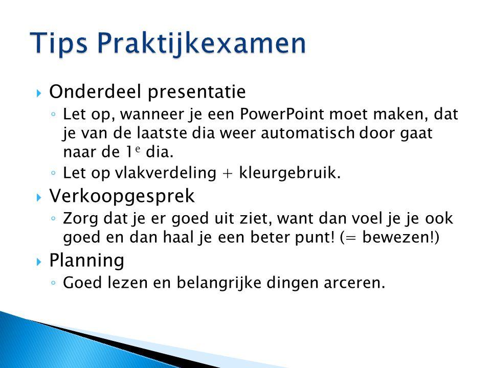  Onderdeel presentatie ◦ Let op, wanneer je een PowerPoint moet maken, dat je van de laatste dia weer automatisch door gaat naar de 1 e dia. ◦ Let op