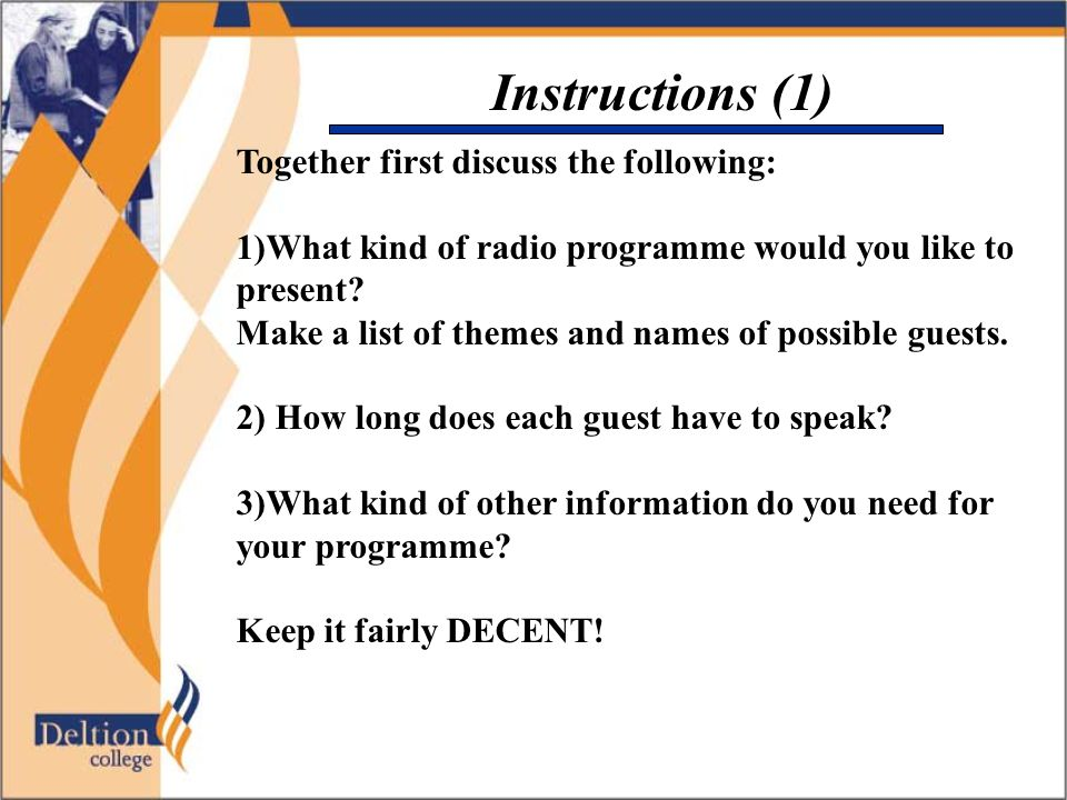 Instructions (1) Together first discuss the following: 1)What kind of radio programme would you like to present? Make a list of themes and names of po