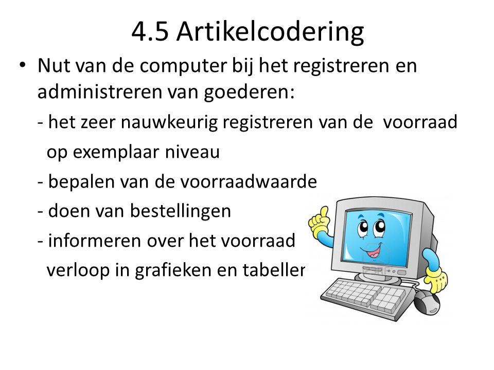 4.5 Artikelcodering Nut van de computer bij het registreren en administreren van goederen: - het zeer nauwkeurig registreren van de voorraad op exempl