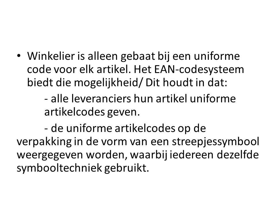 Winkelier is alleen gebaat bij een uniforme code voor elk artikel. Het EAN-codesysteem biedt die mogelijkheid/ Dit houdt in dat: - alle leveranciers h