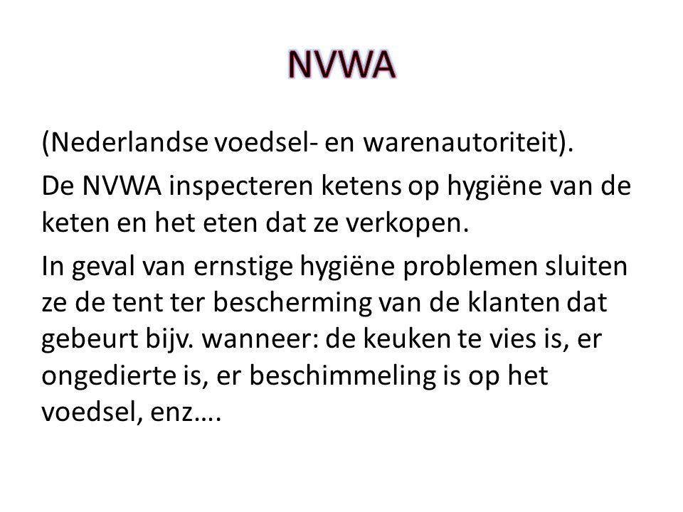 (Nederlandse voedsel- en warenautoriteit). De NVWA inspecteren ketens op hygiëne van de keten en het eten dat ze verkopen. In geval van ernstige hygië