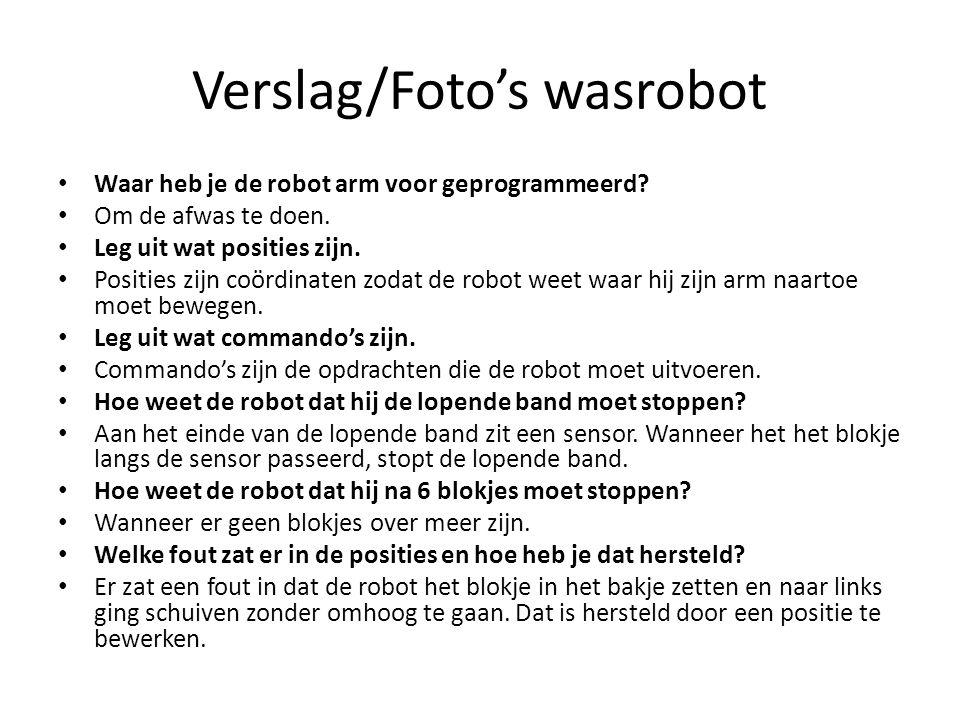 Verslag/Foto's wasrobot Waar heb je de robot arm voor geprogrammeerd? Om de afwas te doen. Leg uit wat posities zijn. Posities zijn coördinaten zodat