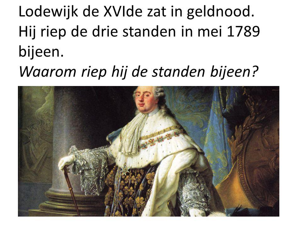 Lodewijk de XVIde zat in geldnood. Hij riep de drie standen in mei 1789 bijeen. Waarom riep hij de standen bijeen?