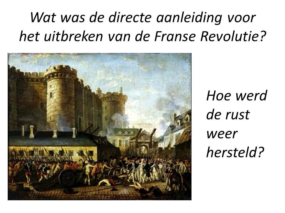 Wat was de directe aanleiding voor het uitbreken van de Franse Revolutie? Hoe werd de rust weer hersteld?
