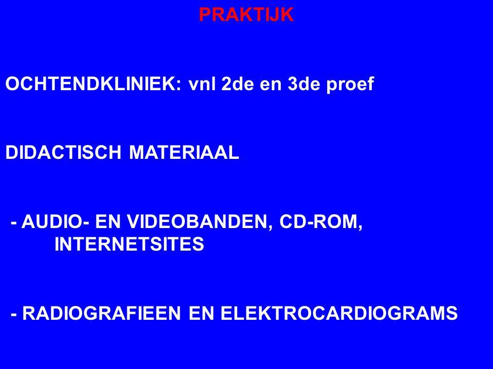 PRAKTIJK OCHTENDKLINIEK: vnl 2de en 3de proef DIDACTISCH MATERIAAL - AUDIO- EN VIDEOBANDEN, CD-ROM, INTERNETSITES - RADIOGRAFIEEN EN ELEKTROCARDIOGRAMS