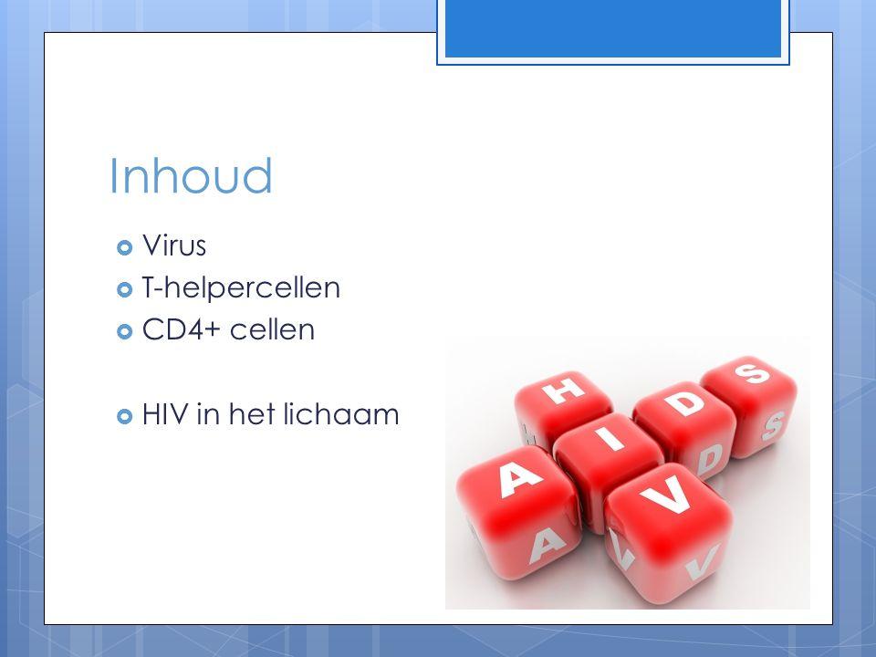 Inhoud  Virus  T-helpercellen  CD4+ cellen  HIV in het lichaam