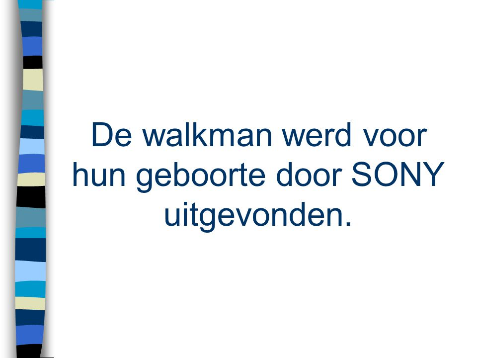 De walkman werd voor hun geboorte door SONY uitgevonden.
