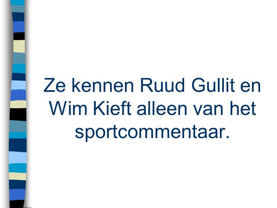 Ze kennen Ruud Gullit en Wim Kieft alleen van het sportcommentaar.