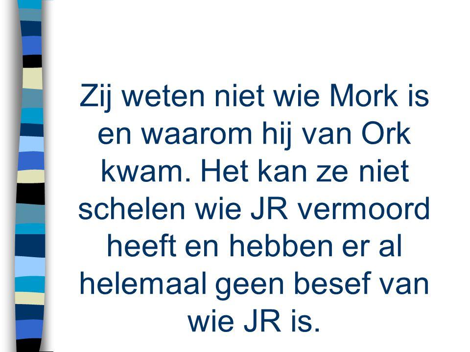 Zij weten niet wie Mork is en waarom hij van Ork kwam.