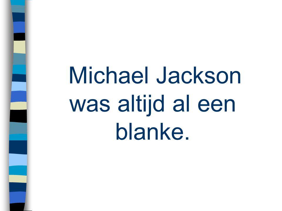 Michael Jackson was altijd al een blanke.