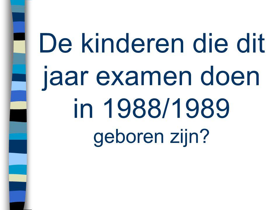 De kinderen die dit jaar examen doen in 1988/1989 geboren zijn