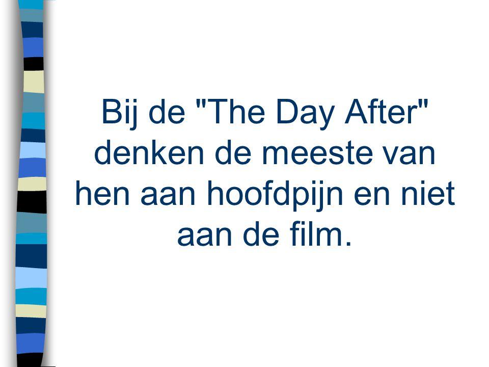 Bij de The Day After denken de meeste van hen aan hoofdpijn en niet aan de film.