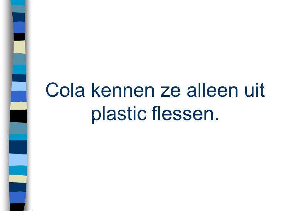 Cola kennen ze alleen uit plastic flessen.