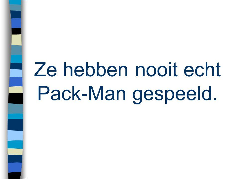 Ze hebben nooit echt Pack-Man gespeeld.