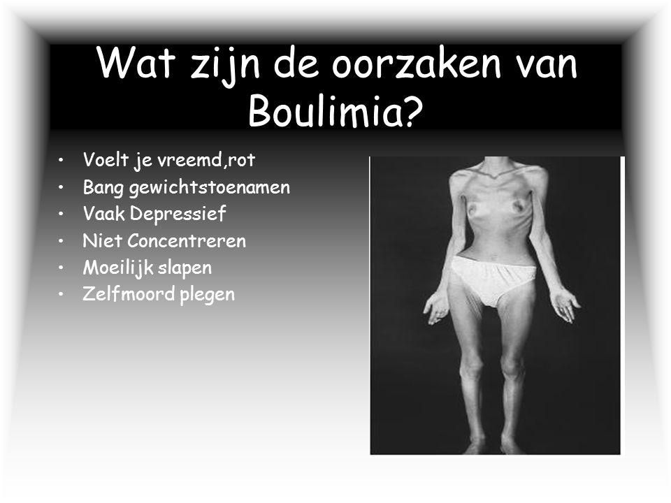 Wat zijn de oorzaken van Boulimia? Voelt je vreemd,rot Bang gewichtstoenamen Vaak Depressief Niet Concentreren Moeilijk slapen Zelfmoord plegen