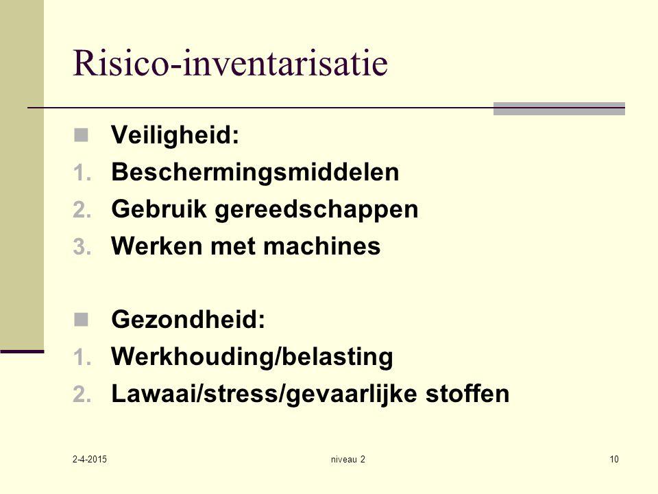 2-4-2015 niveau 210 Risico-inventarisatie Veiligheid: 1. Beschermingsmiddelen 2. Gebruik gereedschappen 3. Werken met machines Gezondheid: 1. Werkhoud