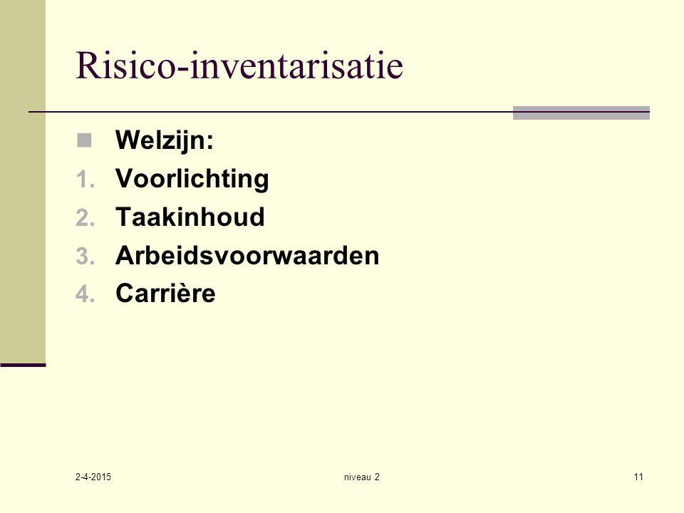 2-4-2015 niveau 211 Risico-inventarisatie Welzijn: 1. Voorlichting 2. Taakinhoud 3. Arbeidsvoorwaarden 4. Carrière