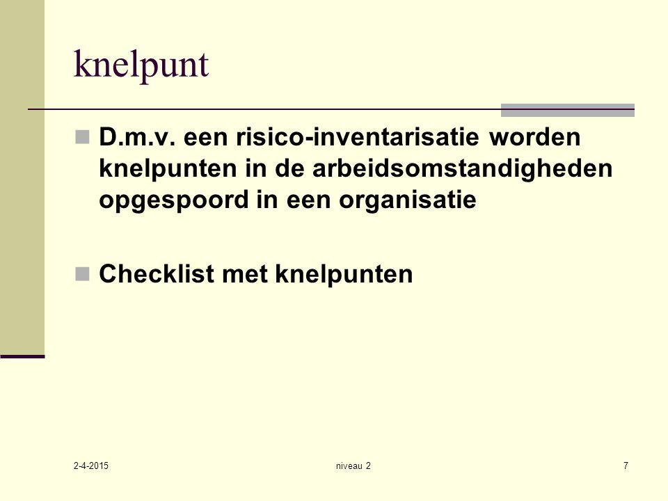 2-4-2015 niveau 27 knelpunt D.m.v. een risico-inventarisatie worden knelpunten in de arbeidsomstandigheden opgespoord in een organisatie Checklist met
