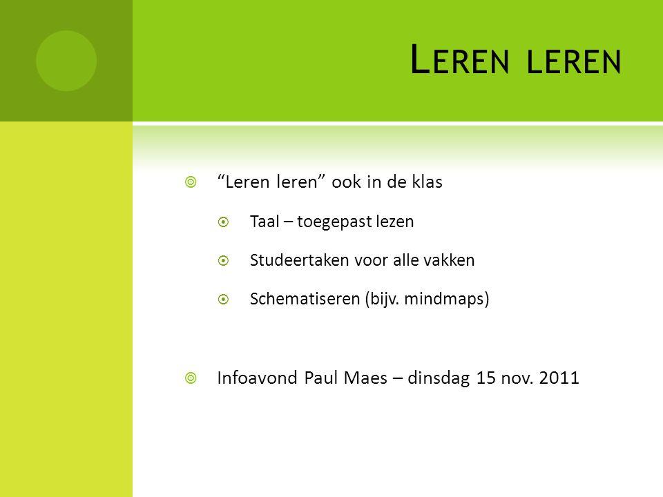 """L EREN LEREN  """"Leren leren"""" ook in de klas  Taal – toegepast lezen  Studeertaken voor alle vakken  Schematiseren (bijv. mindmaps)  Infoavond Paul"""