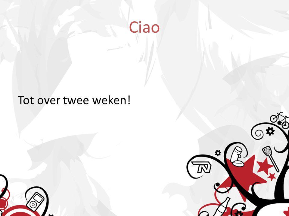 Ciao Tot over twee weken!