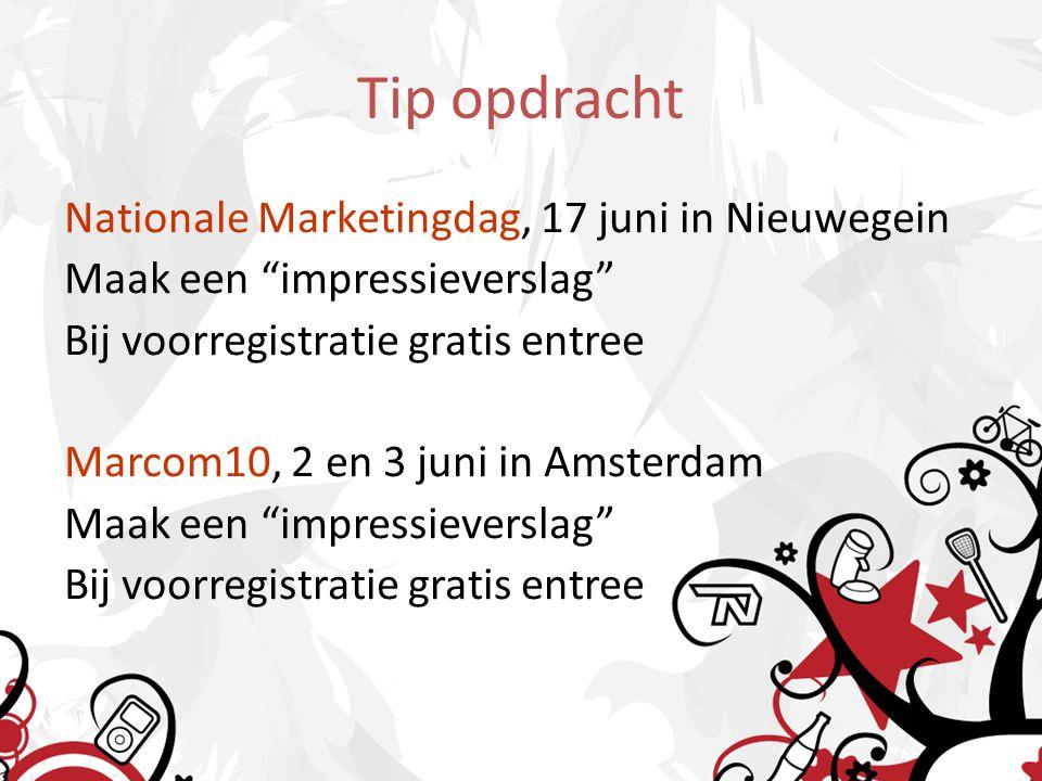 Tip opdracht Nationale Marketingdag, 17 juni in Nieuwegein Maak een impressieverslag Bij voorregistratie gratis entree Marcom10, 2 en 3 juni in Amsterdam Maak een impressieverslag Bij voorregistratie gratis entree