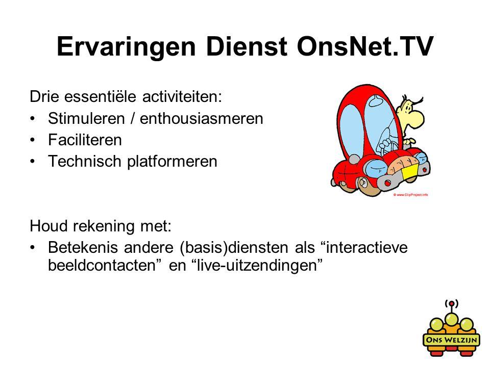 Ervaringen Dienst OnsNet.TV Drie essentiële activiteiten: Stimuleren / enthousiasmeren Faciliteren Technisch platformeren Houd rekening met: Betekenis