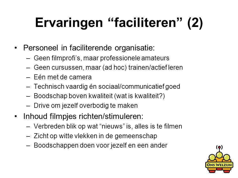 """Ervaringen """"faciliteren"""" (2) Personeel in faciliterende organisatie: –Geen filmprofi's, maar professionele amateurs –Geen cursussen, maar (ad hoc) tra"""