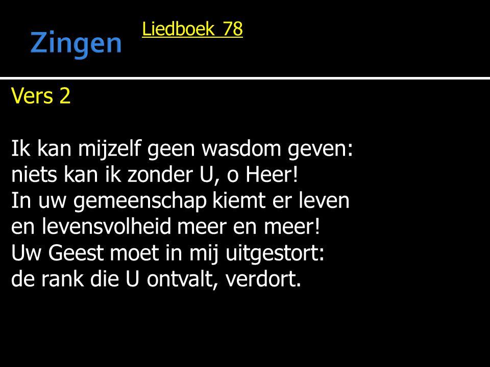 Liedboek 78 Vers 2 Ik kan mijzelf geen wasdom geven: niets kan ik zonder U, o Heer! In uw gemeenschap kiemt er leven en levensvolheid meer en meer! Uw