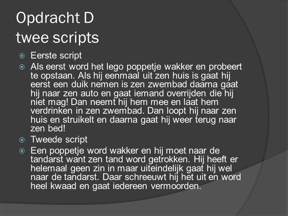 Opdracht D twee scripts  Eerste script  Als eerst word het lego poppetje wakker en probeert te opstaan.