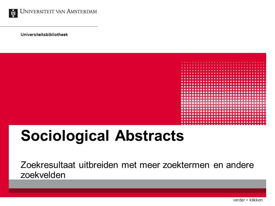 Sociological Abstracts Zoekresultaat uitbreiden met meer zoektermen en andere zoekvelden Universiteitsbibliotheek verder = klikken