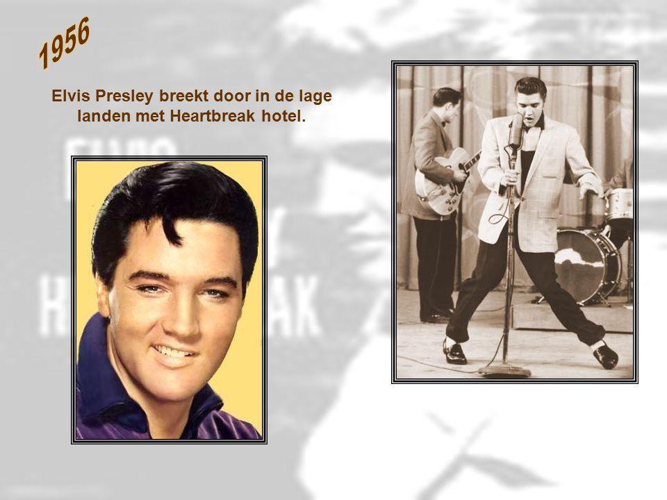 Elvis Presley breekt door in de lage landen met Heartbreak hotel.