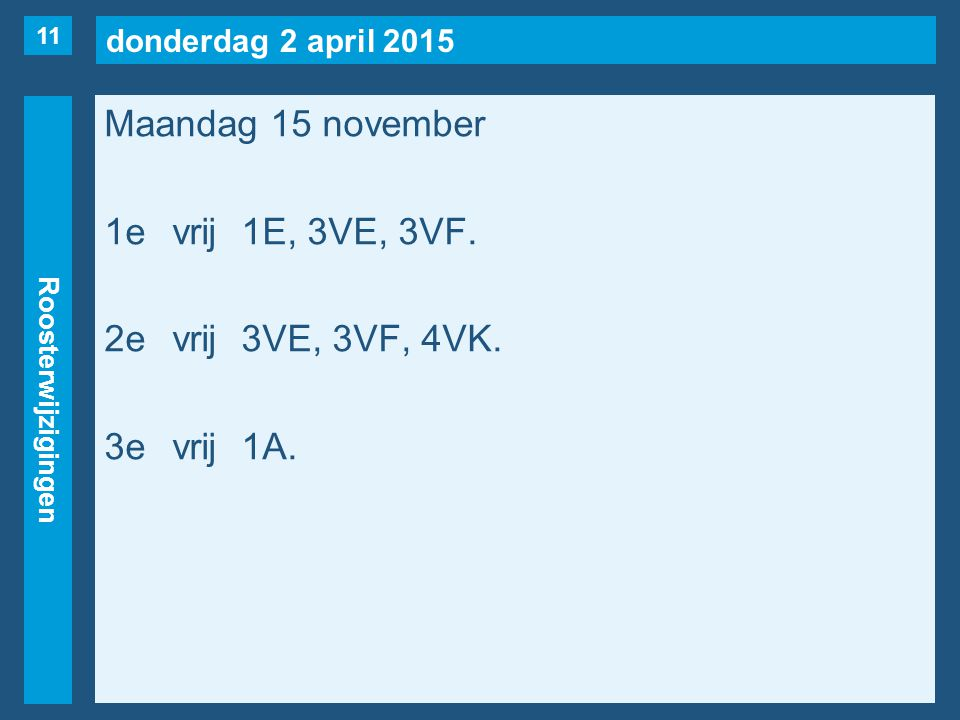 donderdag 2 april 2015 Roosterwijzigingen Maandag 15 november 1evrij1E, 3VE, 3VF.