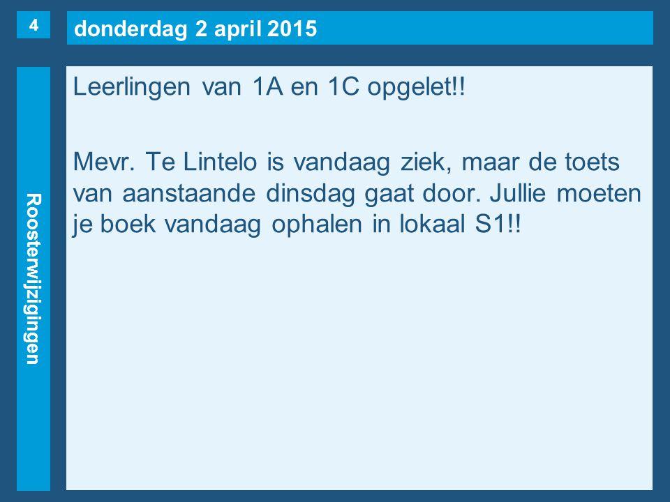 donderdag 2 april 2015 Roosterwijzigingen Leerlingen van 1A en 1C opgelet!.