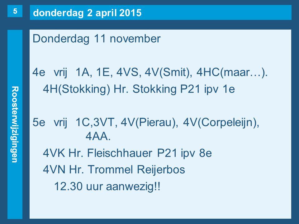 donderdag 2 april 2015 Roosterwijzigingen Donderdag 11 november 4evrij1A, 1E, 4VS, 4V(Smit), 4HC(maar…).