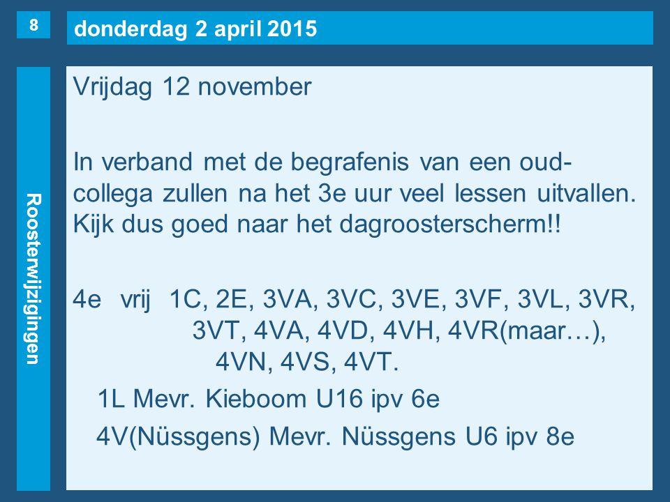 donderdag 2 april 2015 Roosterwijzigingen Vrijdag 12 november In verband met de begrafenis van een oud- collega zullen na het 3e uur veel lessen uitvallen.