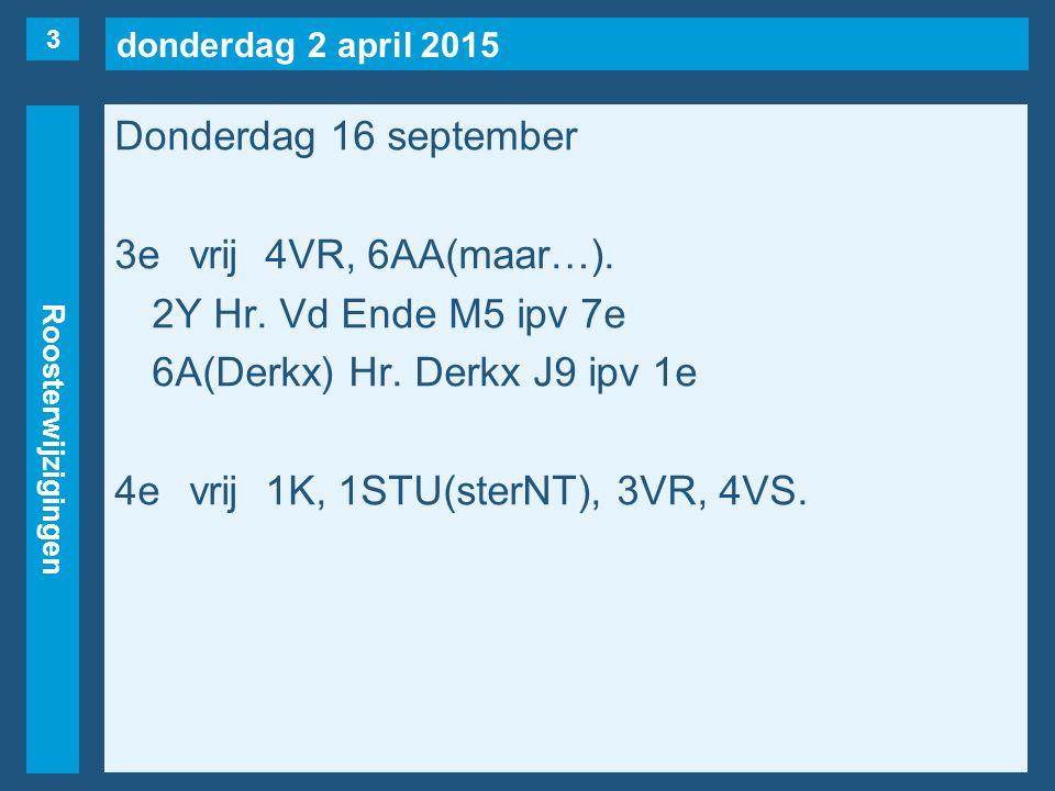 donderdag 2 april 2015 Roosterwijzigingen Donderdag 16 september 5evrij2E, 2L, 3VS, 4V(Pierau), 4V(Corpeleijn), 5AA.