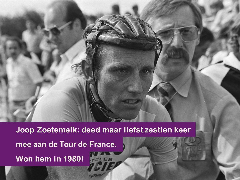 Won hem in 1980! mee aan de Tour de France. Joop Zoetemelk: deed maar liefst zestien keer