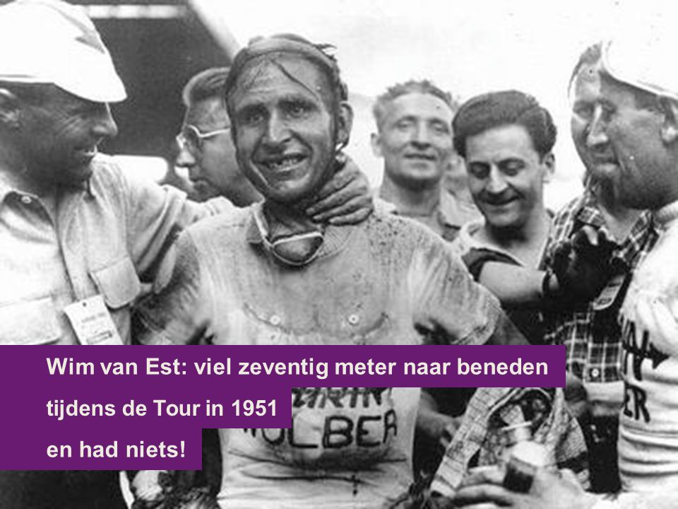 en had niets! tijdens de Tour in 1951 Wim van Est: viel zeventig meter naar beneden