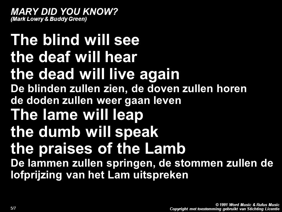 Copyright met toestemming gebruikt van Stichting Licentie © 1991 Word Music & Rufus Music 5/7 MARY DID YOU KNOW? (Mark Lowry & Buddy Green) The blind