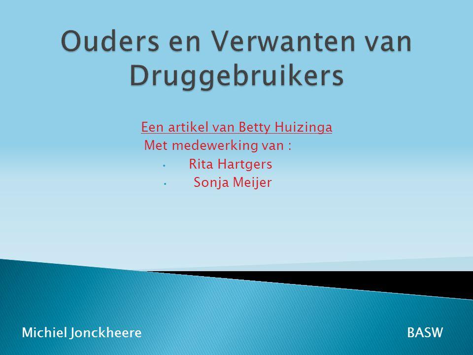 * Landelijke Stichting Ouders en verwanten van Drugsverslaafden * Vrijwilligersorganisatie in Nederland * Zet zich actief in voor ouders en andere familieleden van druggebruikers Doel :  Zelfhulp bieden  Belangen behartigen van druggebruikers en familieleden BASWMichiel Jonckheere