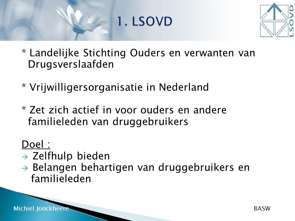 * Landelijke Stichting Ouders en verwanten van Drugsverslaafden * Vrijwilligersorganisatie in Nederland * Zet zich actief in voor ouders en andere fam