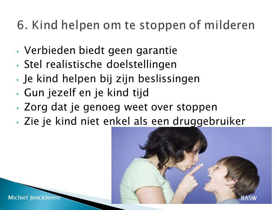 BASWMichiel Jonckheere Voor jezelf zorgen om je kind te steunen Afstand nemen en loslaten Praten met andere ouders Gespecialiseerde diensten Druglijn