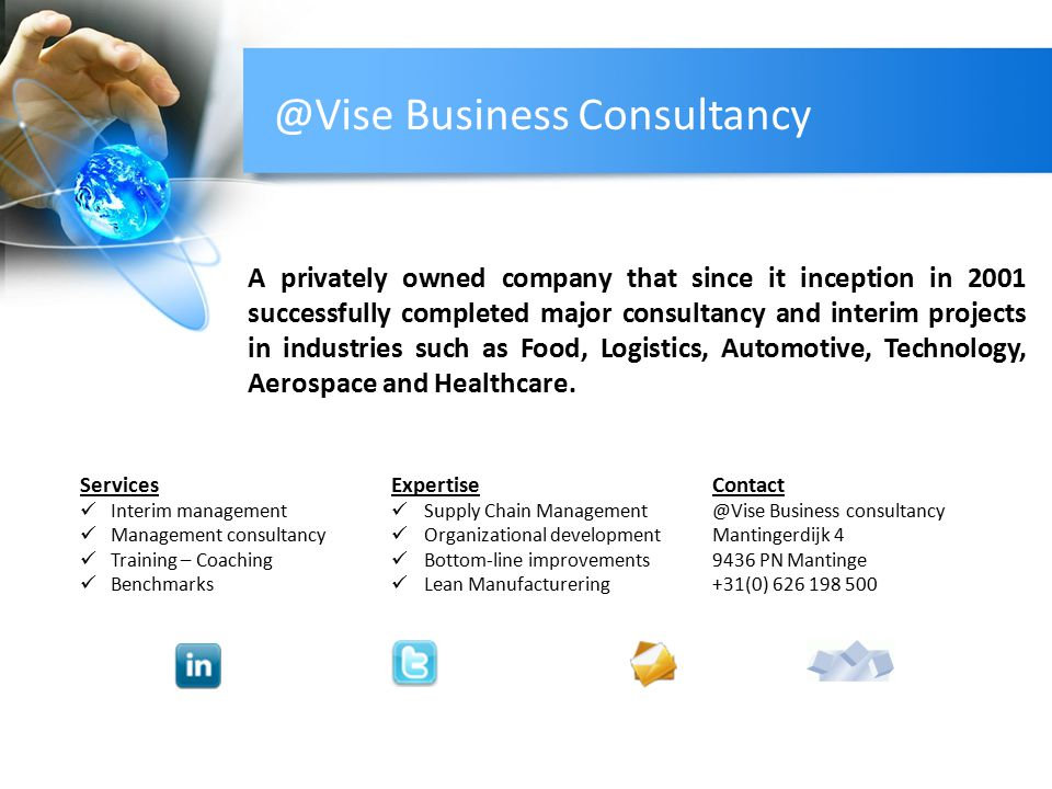@Vise Business Consultancy A privately owned company that since it inception in 2001 successfully completed major consultancy and interim projects in industries such as Food, Logistics, Automotive, Technology, Aerospace and Healthcare.
