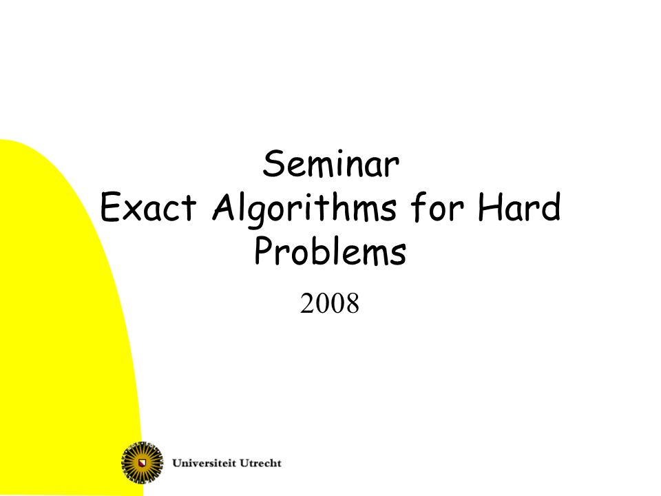 Seminar Exact Algorithms for Hard Problems 2008