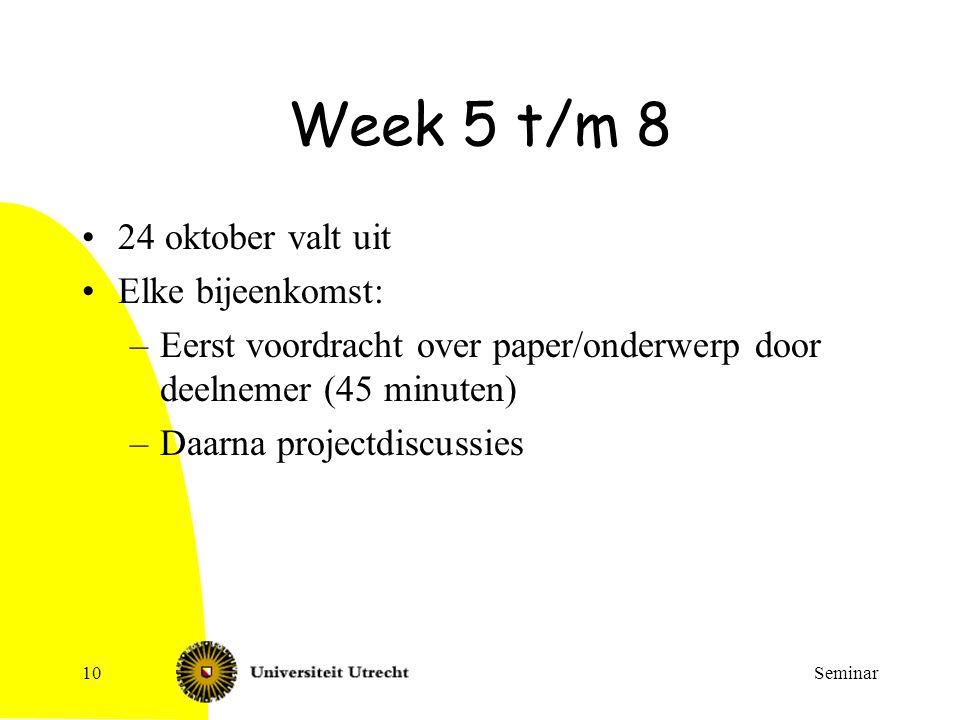 Seminar10 Week 5 t/m 8 24 oktober valt uit Elke bijeenkomst: –Eerst voordracht over paper/onderwerp door deelnemer (45 minuten) –Daarna projectdiscuss