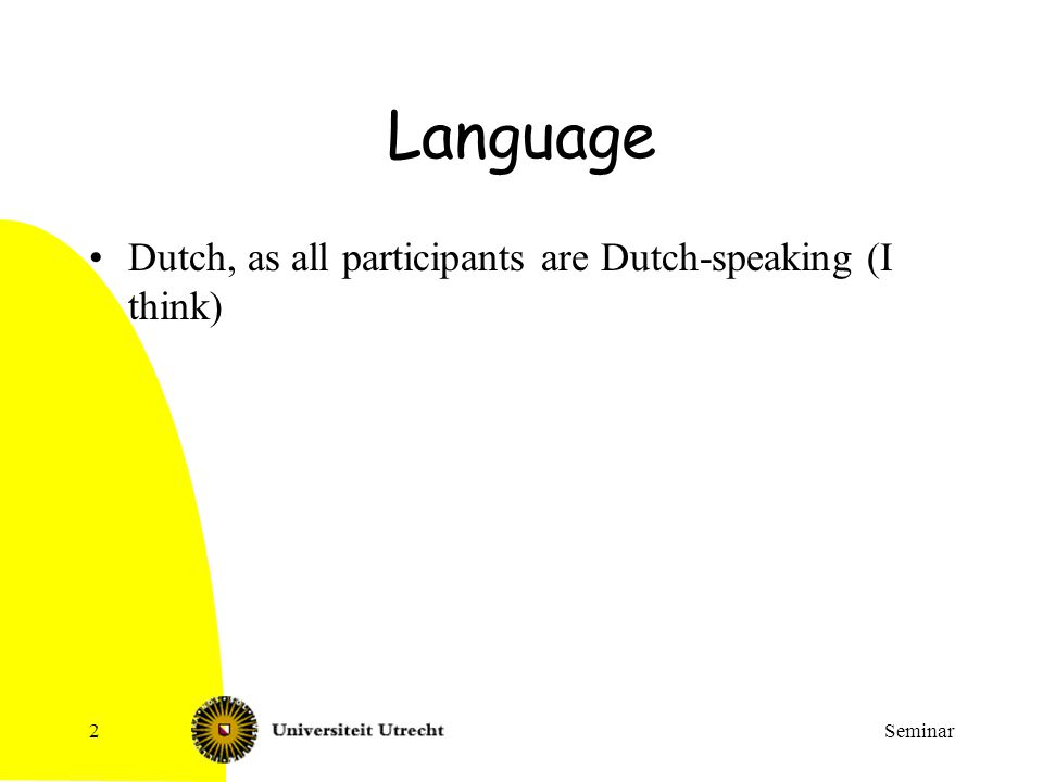Seminar2 Language Dutch, as all participants are Dutch-speaking (I think)
